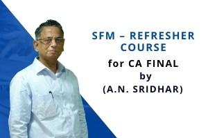 Professor A.N. Sridhar  SFM – Refresher Course for CA FINAL by A.N.Sridhar