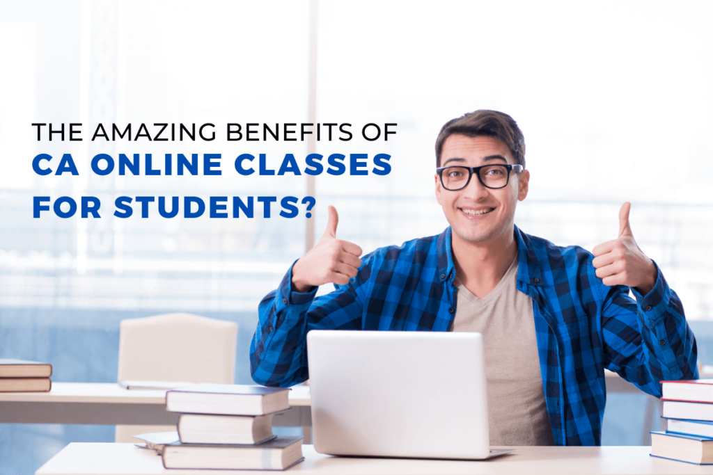 The Amazing Benefits of CA Online Classes for Students?