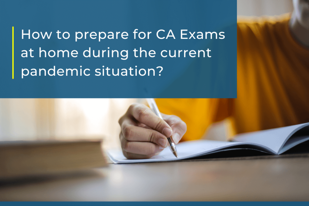 How to prepare for CA Exams at home during the current pandemic situation?