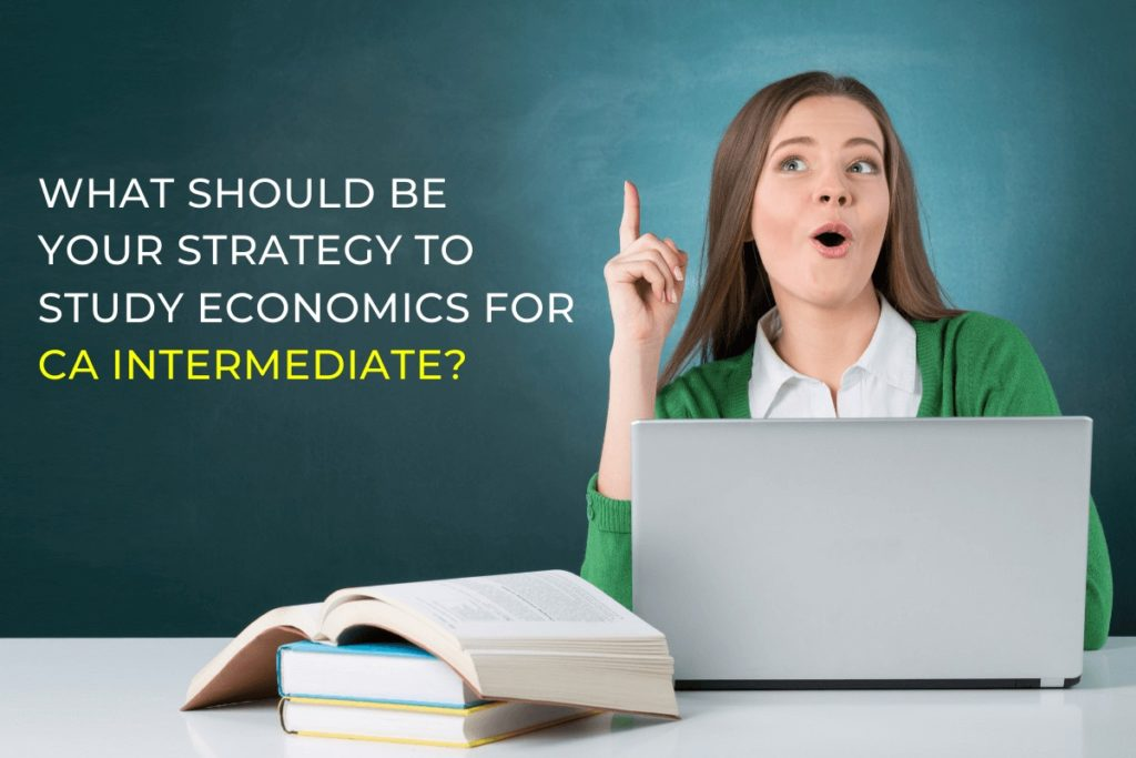 What should be your strategy to study economics for CA Intermediate