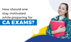 Top 4 Ways to Stay Motivated While Preparing For CA Exams